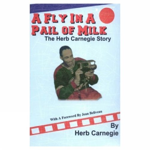 Fly in a Pail of Milk: The Herb Carnegie Story, A: Herb Carnegie