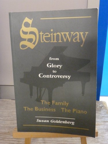 9780889626072: Steinway: From Glory to Controversy : The Family, the Business, the Piano