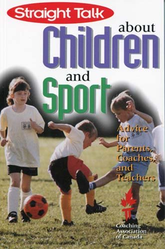 9780889626300: Straight Talk About Children and Sport: Advice for Parents, Coaches, and Teachers