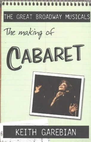 9780889626515: Making of the Great Broadway Musical Mega-Hits: Cabaret (The Great Broadway Musicals)