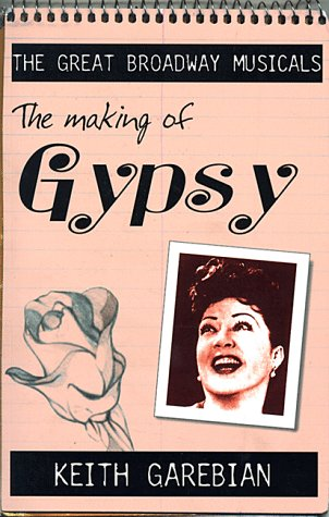 Making of the Great Broadway Musical Mega-Hits: Gypsy (The Great Broadway Musicals): Keith Garebian