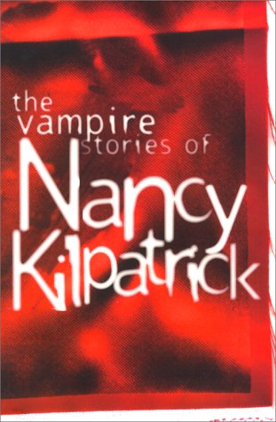 9780889627260: The Vampire Stories of Nancy Kirkpatrick: Nineteen Short Stories from the Queen of the Undead