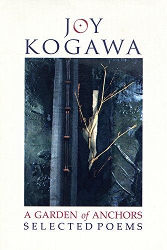 A Garden of Anchors: Selected Poems: Joy Kogawa