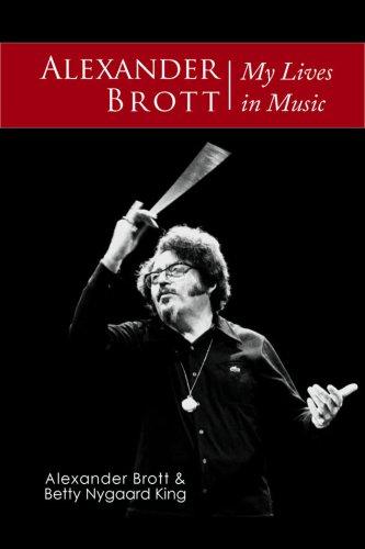 Alexander Brott: My Lives in Music: Alexander Brott; Betty Nygaard King