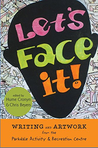Let's Face It!: Writing and Artwork from the Parkdale Activity and Recreation Centre: Cronyn, ...