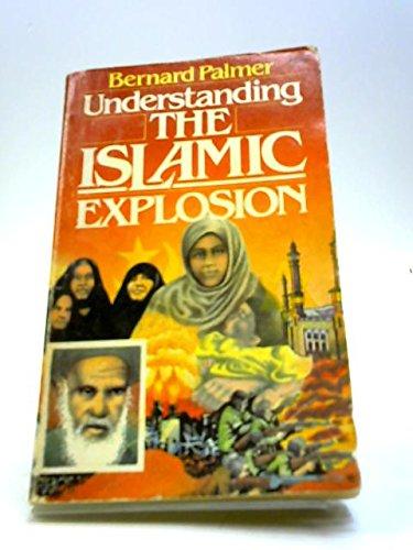 Understanding the Islamic Explosion: Palmer, Bernard