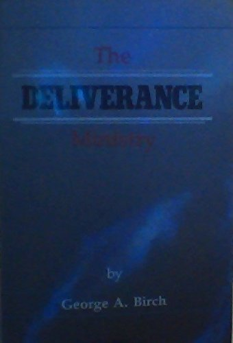 The Deliverance Ministry: Birch, George A.