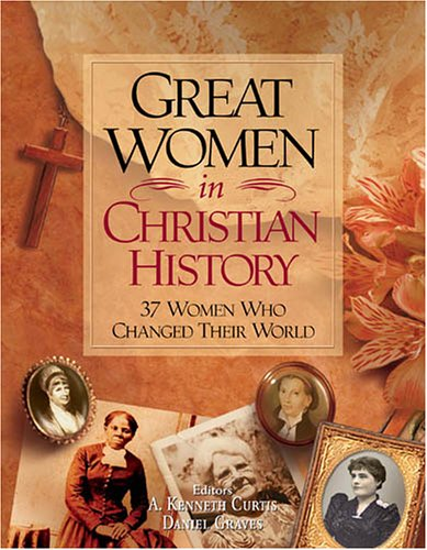 9780889652378: Great Women In Christian History: 37 Women Who Changed Their World