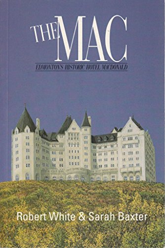 9780889670709: The Mac: Edmonton's Historic Hotel MacDonald