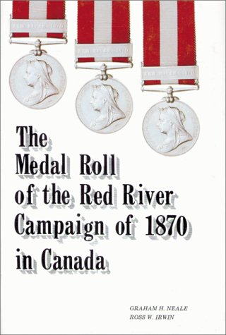 9780889680319: The Red River Campaign OF 1870 in Canada, (1st Edition) The Medal Canadian Medal Rolls