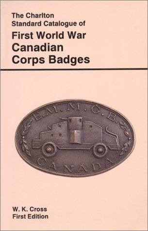 9780889681620: First World War Canadian Corps Badges (1st Edition) : The Charlton Standard Catalogue