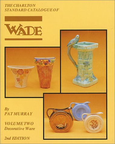 Wade Decorative Ware Volume 2 (2nd Edition) - The Charlton Standard Catalogue