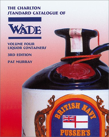 9780889682375: Wade Liquor Containers, Volume Four (3rd Edition) : The Charlton Standard Catalogue (Vol. 4)