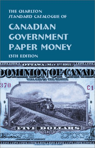 9780889682467: The Charlton Standard Catalogue of Canadian Government Papermoney (13th Edition 2000)