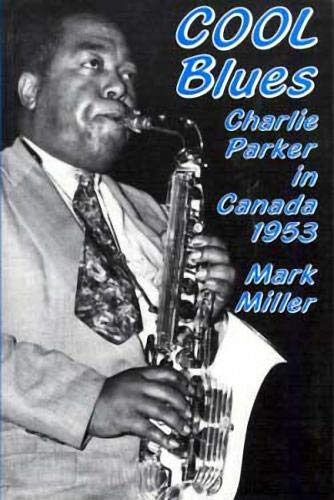 9780889711198: Cool Blues: Charlie Parker in Canada 1953