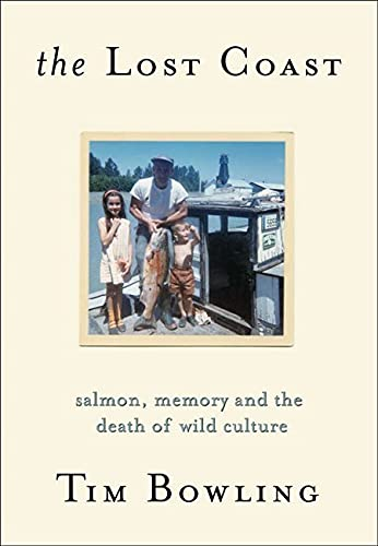 The Lost Coast - Salmon, Memory and the Death of Wild Culture