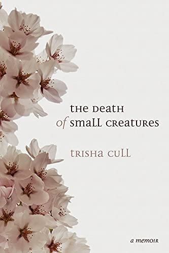 Death of Small Creatures: Trisha Cull