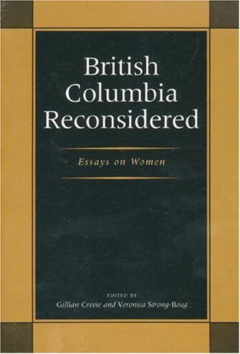 British Columbia reconsidered: Essays on women