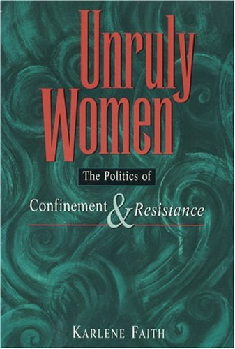 9780889740501: Unruly Women: Essays on Confinement and Resistance