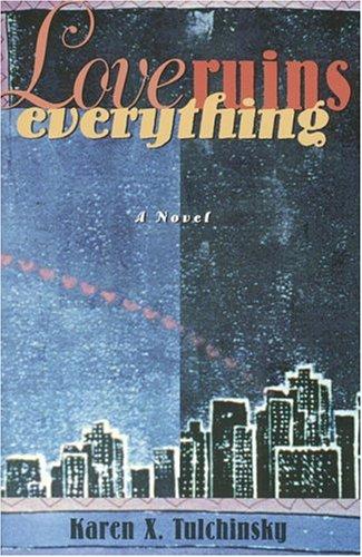Love Ruins Everything: Tulchinsky, Karen X.