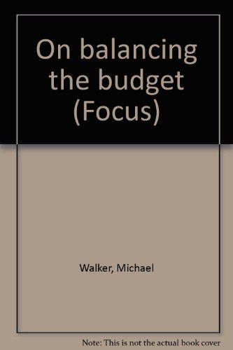 On balancing the budget (Focus) (9780889750548) by Michael Walker