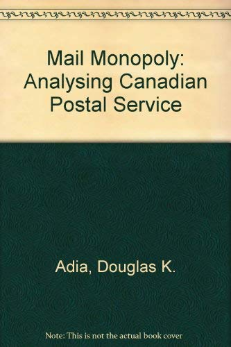 Mail Monopoly: Analysing Canadian Postal Service (The Economics of the service sector in Canada): ...