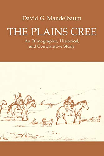 The Plains Cree: An Ethnographic, Historical, & Comparative Study (Canadian Plains Studies): ...
