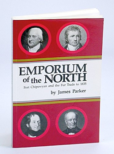 9780889770447: Emporium of the North: Fort Chipewyan and the Fur Trade to 1835