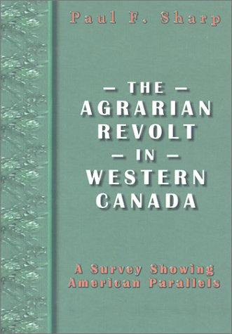 The Agrarian Revolt In Western Canada: A Survey Showing American Parallels: SHARP, PAUL