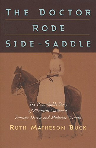 The Doctor Rode Side-Saddle: The Remarkable Story of Elizabeth Matheson, Frontier Doctor and ...