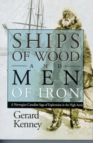 9780889771680: Ships of Wood and Men of Iron: A Norwegian-Canadian Saga of Exploration in the High Arctic