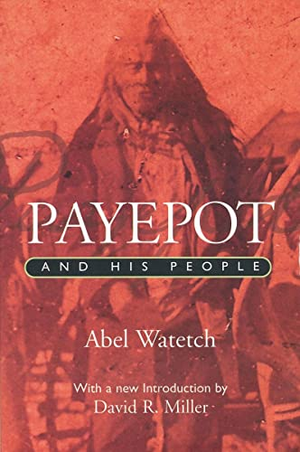 Payepot and His People (Canadian Plains Reprint Series(CPRS)): WATETCH, ABEL