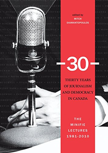 Thirty Years of Journalism and Democracy in Canada: The Minifie Lectures 1981-2010 (University of ...