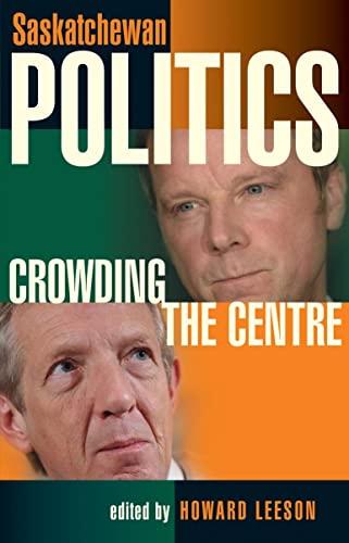 9780889772342: Saskatchewan Politics: Crowding the Centre (University of Regina Publications(UR))