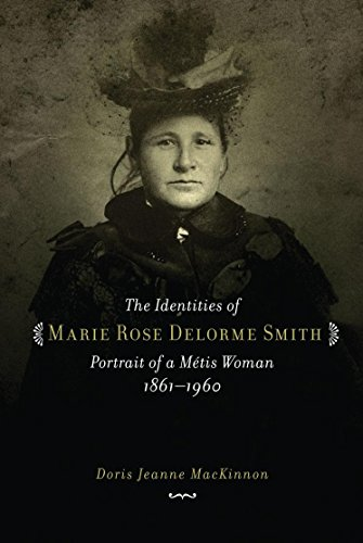 9780889772366: The Identities of Marie Rose Delorme Smith: Portrait of a Metis Woman, 1861-1960 (CPS)