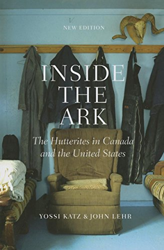 Inside the Ark: The Hutterites in Canada and the United States: Katz, Yossi, Lehr, John