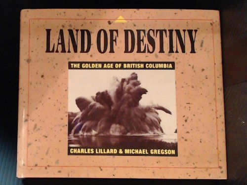 Land Of Destiny: The Golden Age Of British Columbia