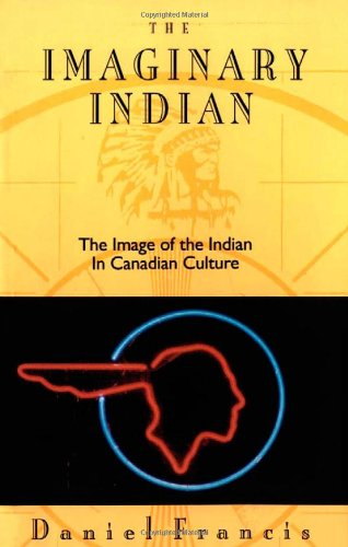 9780889782518: The Imaginary Indian: The Image of the Indian in Canadian Culture