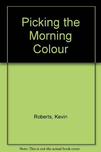 Picking The Morning Colour (0889820880) by Roberts, Kevin