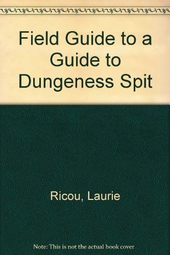 """FIELD GUIDE TO """"A GUIDE TO DUNGENESS SPIT"""", A: Ricou, Laurie"""