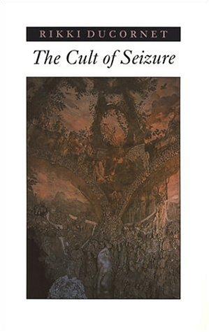 The Cult of Seizure (0889841322) by Rikki Ducornet