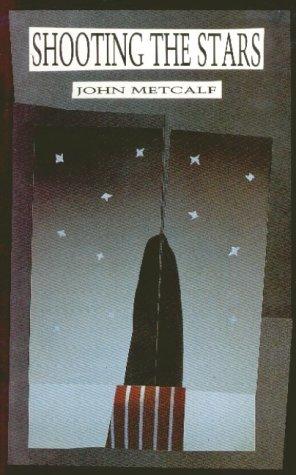Shooting the Stars: Three Novellas: Metcalf, John