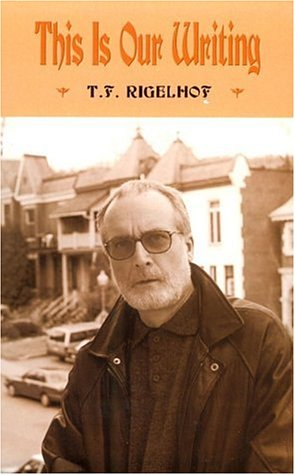 This Is Our Writing (0889842183) by T. F. Rigelhof