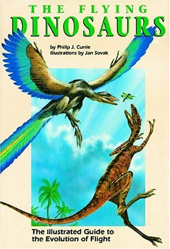 The Flying Dinosaurs, the Illustrated Guide to: Currie, Philip J.
