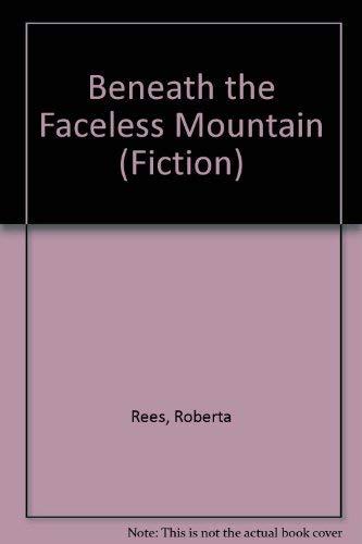 Beneath the Faceless Mountain: A Novel: Rees, Roberta