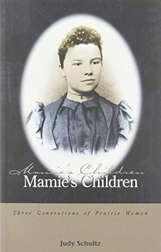 Mamie's Children: Generations of Prairie Women (Non Fiction): Judy Schultz