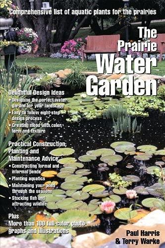 The Prairie Water Garden: Comprehensive List of Aquatic Plants for the Prairies (Prairie Garden ...