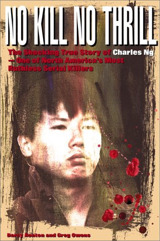 9780889952096: No Kill, No Thrill: The Shocking True Story of Charles Ng - One of North America's Most Horrific Serial Killers