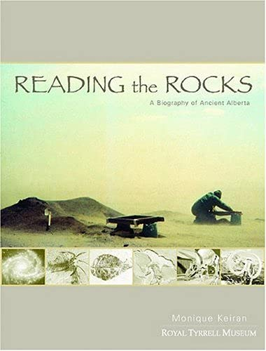 Reading the Rocks : A Biography of: Royal Tyrrell Museum