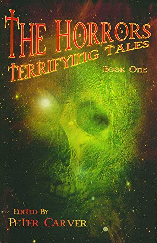The Horrors: Terrifying Tales: Peter Carver